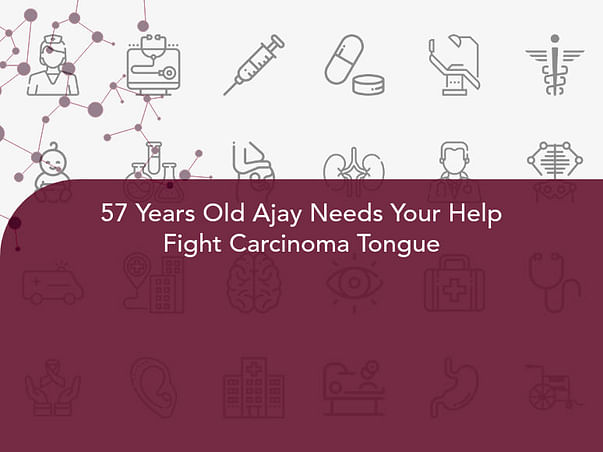 57 Years Old Ajay Needs Your Help Fight Carcinoma Tongue