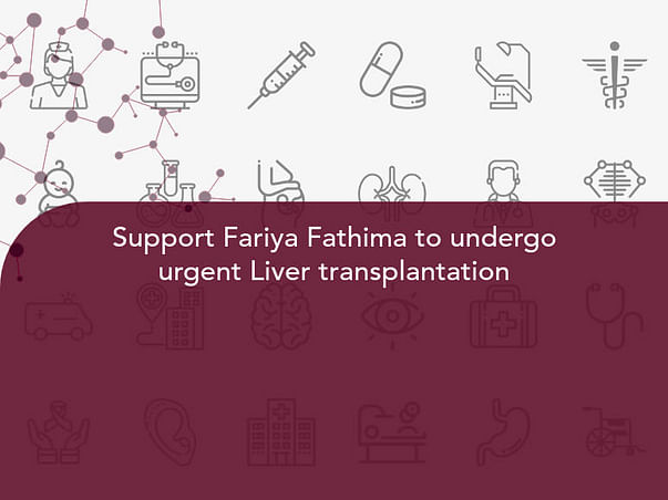 Support Fariya Fathima to undergo urgent Liver transplantation