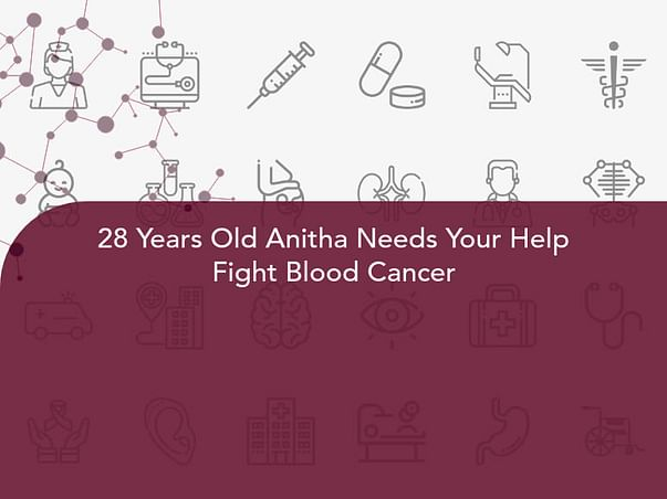 28 Years Old Anitha Needs Your Help Fight Blood Cancer