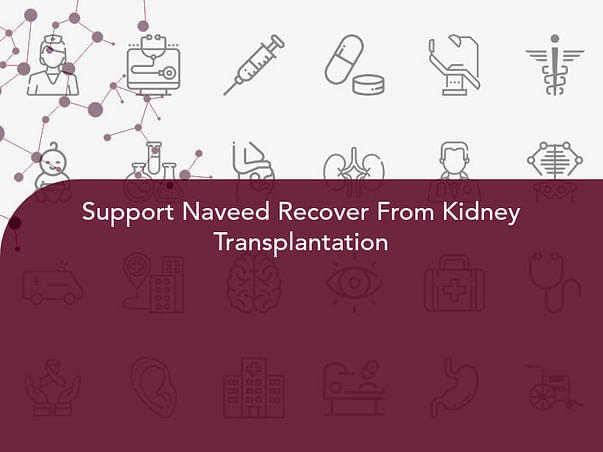 Support Naveed Recover From Kidney Transplantation