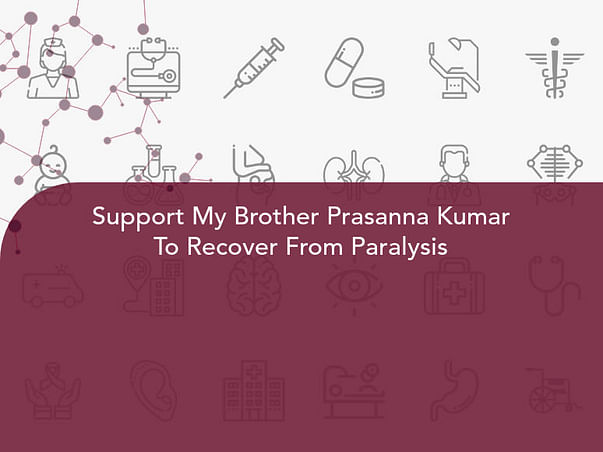 Support My Brother Prasanna Kumar To Recover From Paralysis