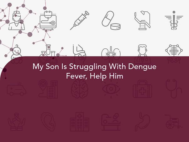 My Son Is Struggling With Dengue Fever, Help Him