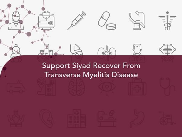 Support Siyad Recover From Transverse Myelitis Disease
