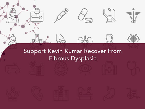 Support Kevin Kumar Recover From Fibrous Dysplasia