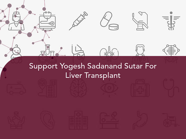 Support Yogesh Sadanand To Undergo Liver Transplant