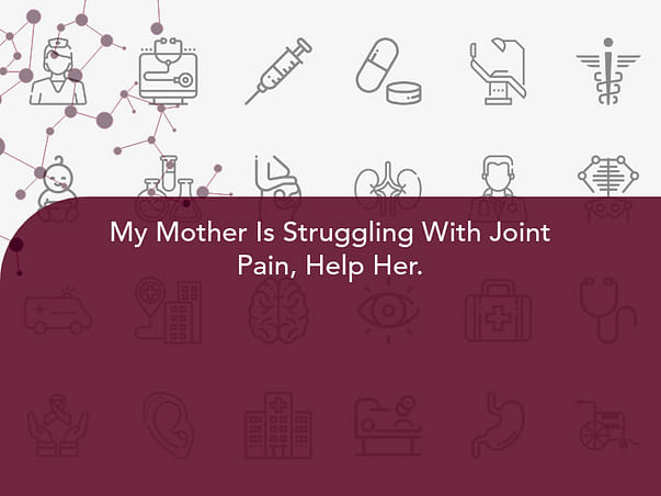 My Mother Is Struggling With Joint Pain, Help Her.