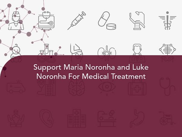 Support Maria Noronha and Luke Noronha For Medical Treatment