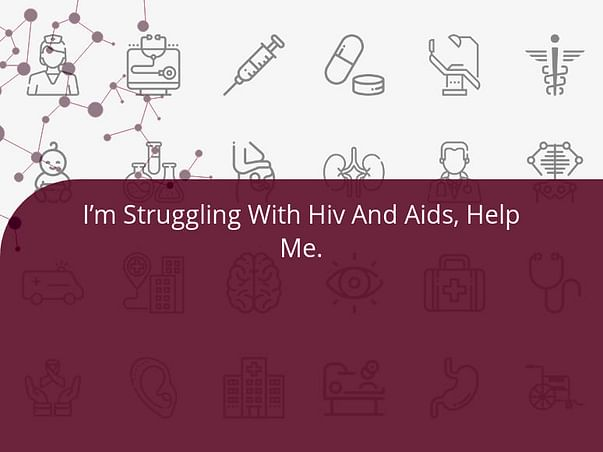 I'm Struggling With Hiv And Aids, Help Me.