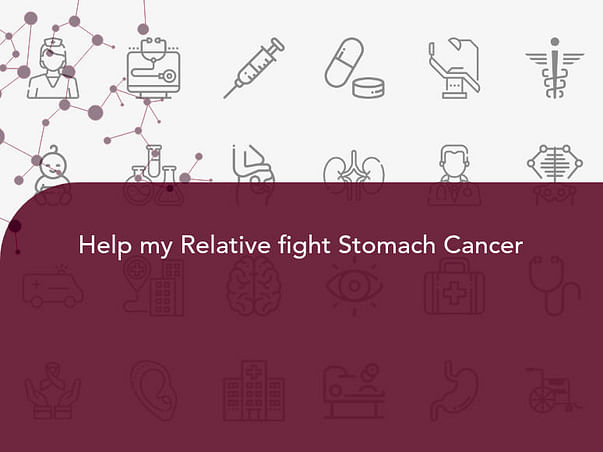 Help my Relative fight Stomach Cancer