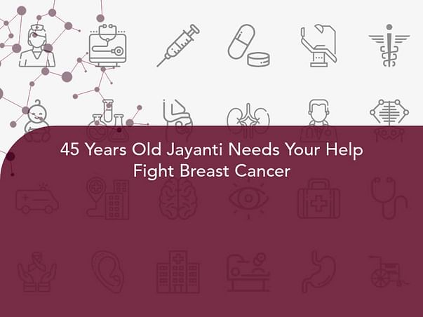 45 Years Old Jayanti Needs Your Help Fight Breast Cancer