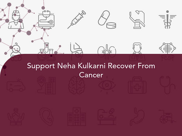 Support Neha Kulkarni Recover From Cancer