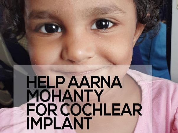 Help Aarna Mohanty For Cochlear Implant