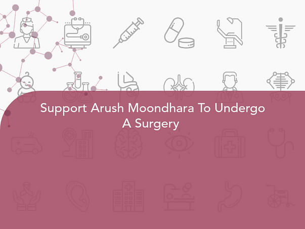 Support Arush Moondhara To Undergo A Surgery
