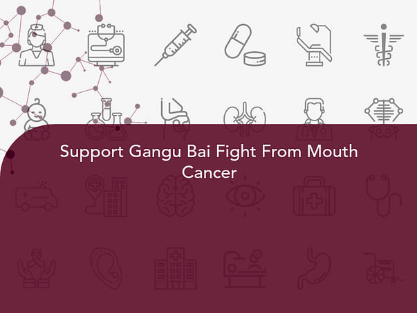 Support Gangu Bai Fight From Mouth Cancer