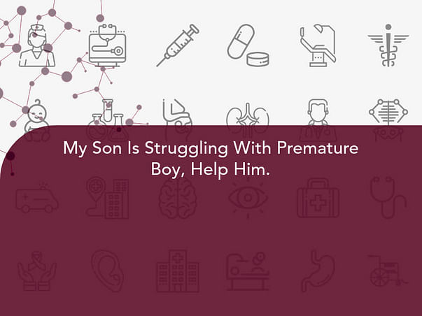 My Son Is Struggling With Prematurity, Help Him.