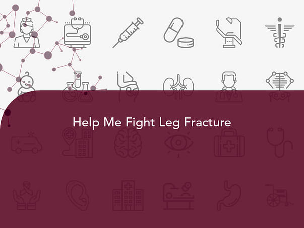 Help Me Fight Leg Fracture