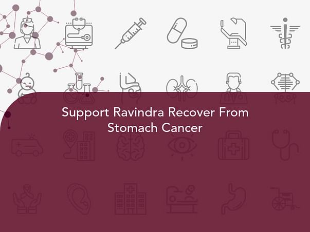 Support Ravindra Recover From Stomach Cancer
