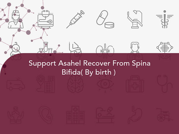 Support Asahel Recover From Spina Bifida( By birth )