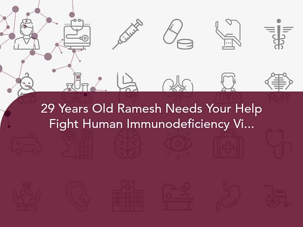 29 Years Old Ramesh Needs Your Help Fight Human Immunodeficiency Virus Infection