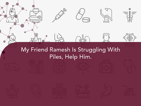 My Friend Ramesh Is Struggling With Piles, Help Him.