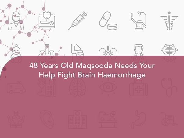 48 Years Old Maqsooda Needs Your Help Fight Brain Haemorrhage