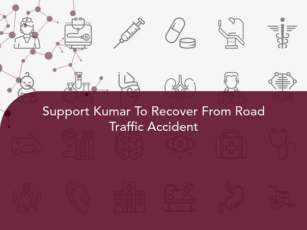 Support Kumar To Recover From Road Traffic Accident