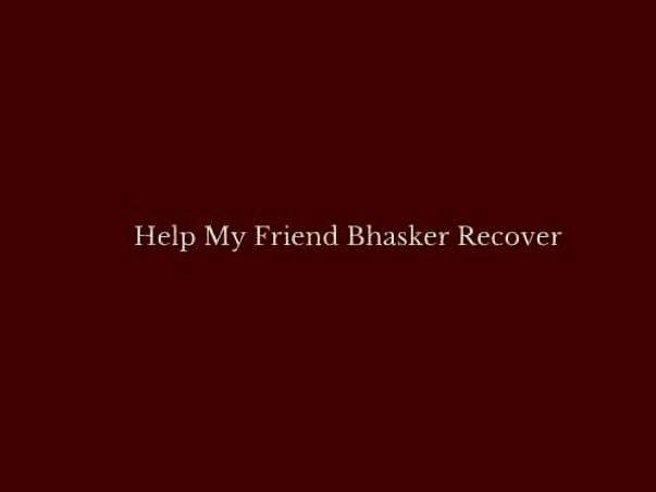 Help My Friend Bhasker Recover
