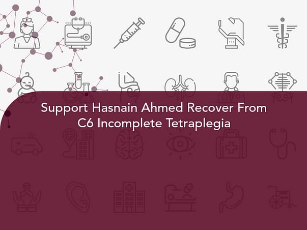 Support Hasnain Ahmed Recover From C6 Incomplete Tetraplegia