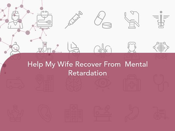 Help My Wife Recover From  Mental Retardation