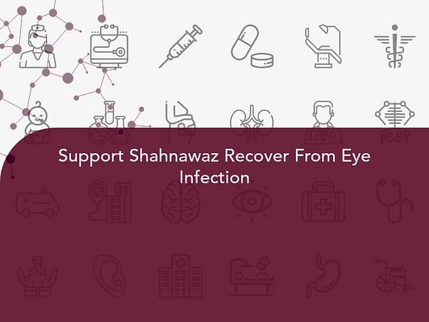 Support Shahnawaz Recover From Eye Infection