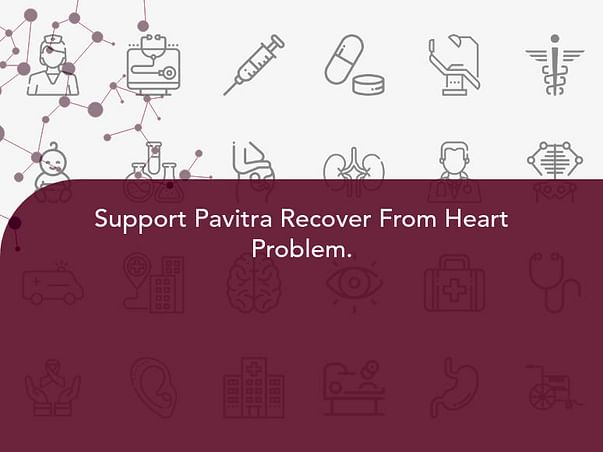 Support Pavitra Recover From Heart Problem.