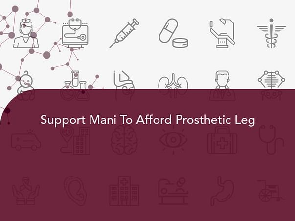 Support Mani To Afford Prosthetic Leg
