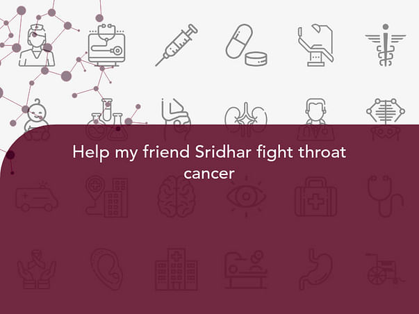 Help my friend Sridhar fight throat cancer