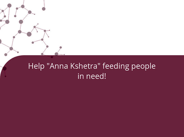 "Help ""Anna Kshetra"" feeding people in need!"