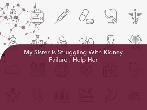 My Sister Is Struggling With Kidney Failure , Help Her