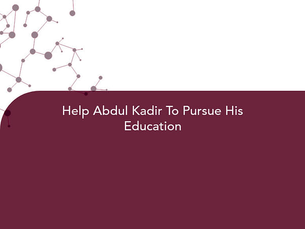 Help Abdul Kadir To Pursue His Education