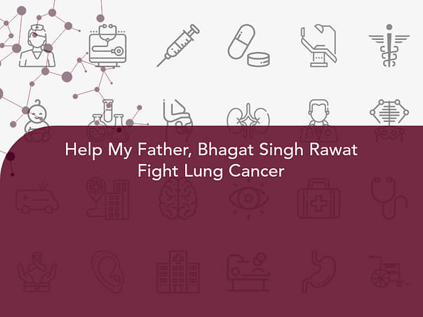 Help My Father, Bhagat Singh Rawat Fight Lung Cancer