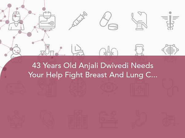 43 Years Old Anjali Dwivedi Needs Your Help Fight Breast And Lung Cancer.