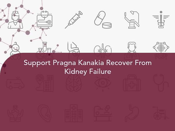 Support Pragna Kanakia Recover From Kidney Failure