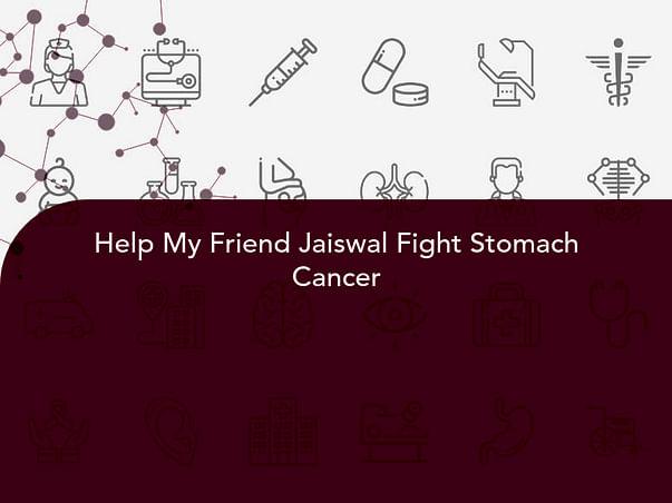 Help My Friend Jaiswal Fight Stomach Cancer