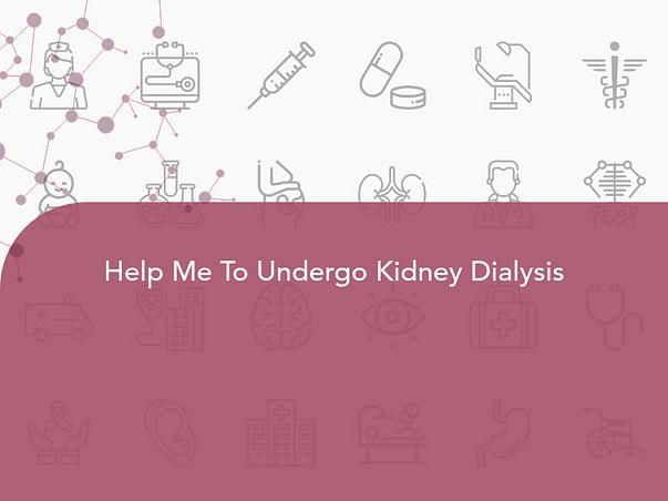Help Me To Undergo Kidney Dialysis