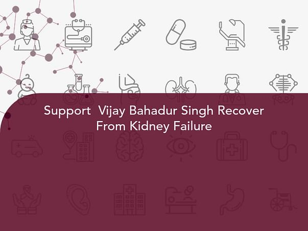 Support  Vijay Bahadur Singh Recover From Kidney Failure