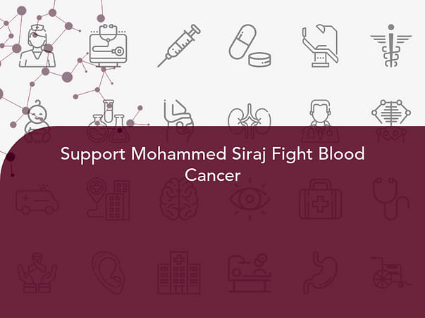 Support Mohammed Siraj Fight Blood Cancer