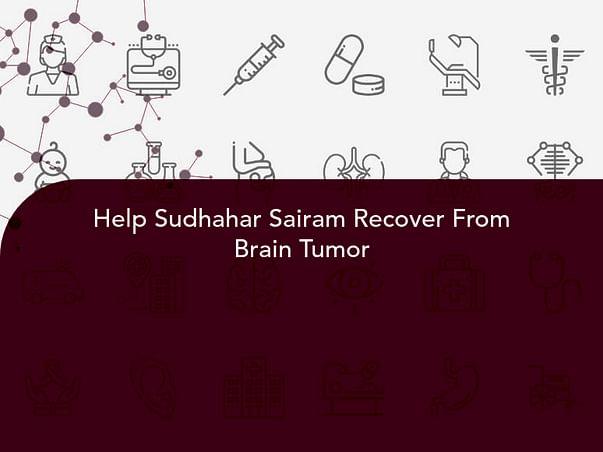Help Sudhahar Sairam Recover From Brain Tumor