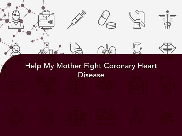 Help My Mother Fight Coronary Heart Disease