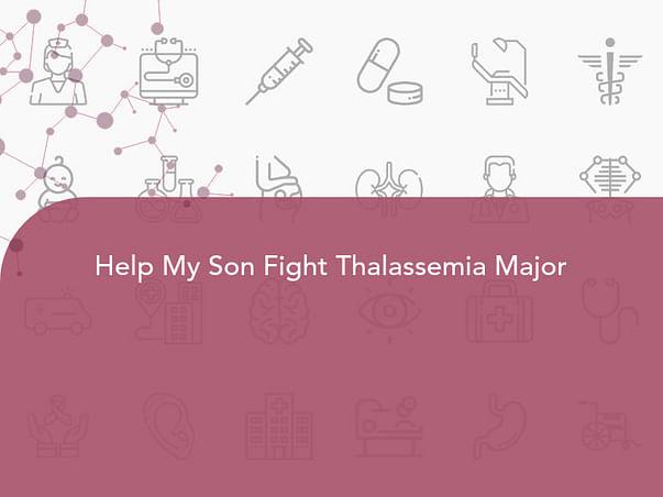 Help My Son Fight Thalassemia Major