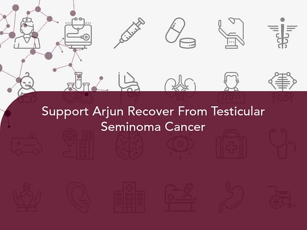 Support Arjun Recover From Testicular Seminoma Cancer