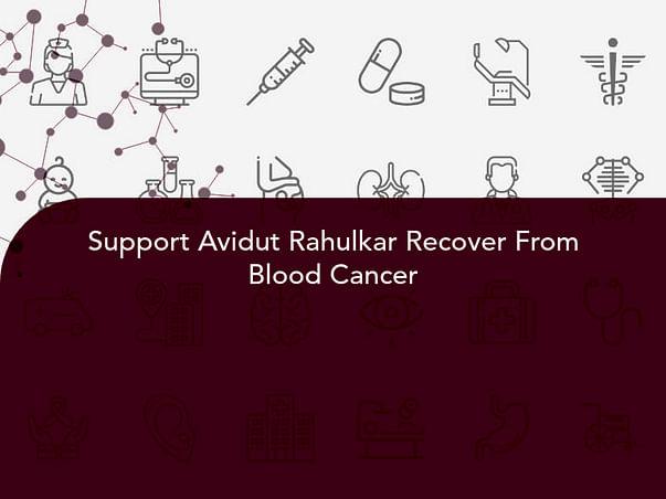Support Avidut Rahulkar Recover From Blood Cancer