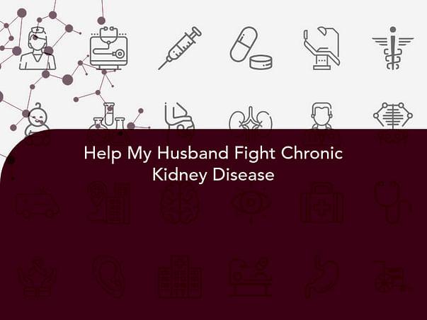 Help My Husband Fight Chronic Kidney Disease