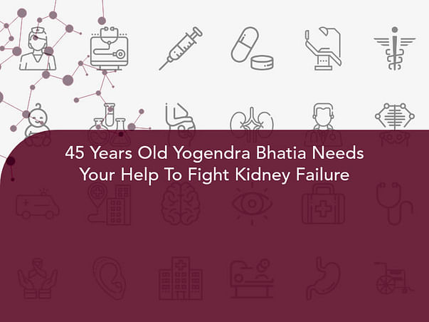 45 Years Old Yogendra Bhatia Needs Your Help To Fight Kidney Failure
